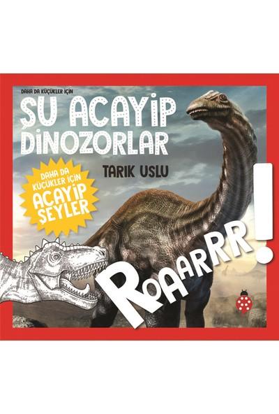 Şu Acayip Dinozorlar; Daha da Küçükler İçin Acayip Şeyler - Tarık Uslu - Özkan Öze