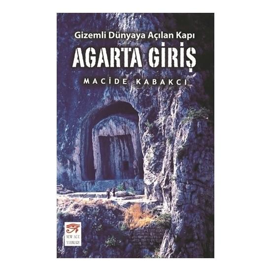 Agarta Giriş - Gizemli Dünyaya Açılan Kapı - Macide Kabakcı
