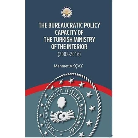 The Bureaucratic Policy Capacity Of The Turkish Ministry Of The Interior - Mehmet Akçay