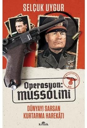 Operasyon: Mussolini - Dünyayı Sarsan Kurtarma Harekatı - Selçuk Uygur