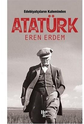Edebiyatçıların Kaleminden Atatürk - Eren Erdem