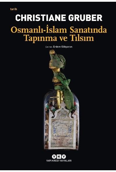 Osmanlı – İslam Sanatında Tapınma Ve Tılsım - Christiane Gruber