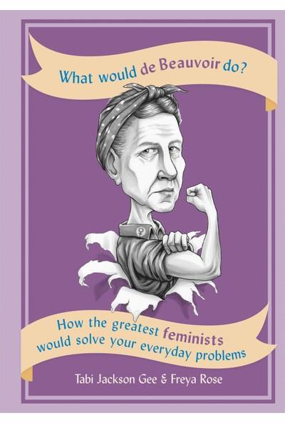 What Would De Beauvoir Do - Tabi Jackson Gee - Freya Rose