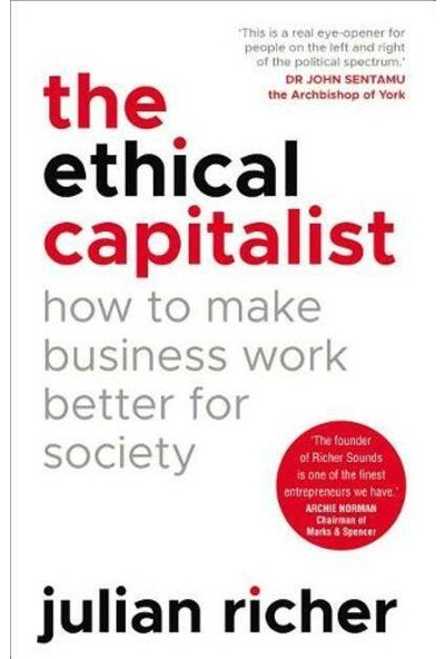The Ethical Capitalist: How To Make Business Work Better For Society - Julian Richer