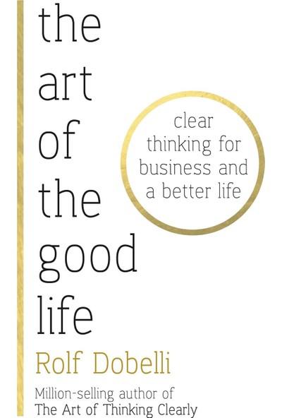 The Art Of The Good Life - Rolf Dobelli