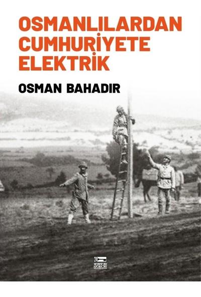 Osmanlılardan Cumhuriyete Elektrik - Osman Bahadır