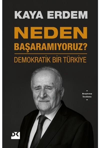 Neden Başaramıyoruz ? Demokratik Bir Türkiye - Kaya Erdem