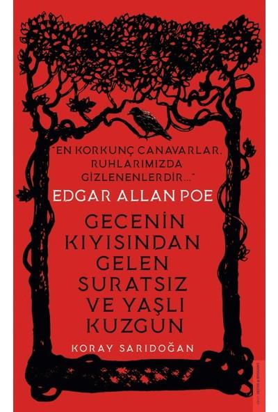 Edgar Allan Poe / Gecenin Kıyısından Gelen Suratsız Ve Yaşlı Kuzgun - Koray Sarıdoğan
