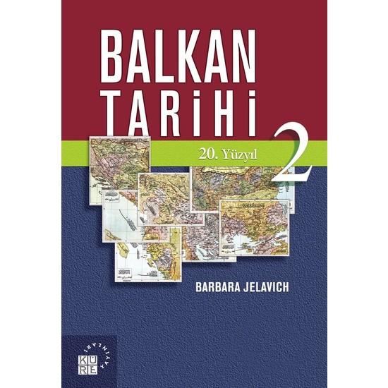 Balkan Tarihi 2: 20. Yüzyıl - Barbara Jelavich