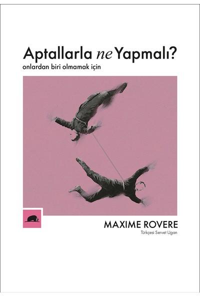 Aptallarla Ne Yapmalı? - Maxime Rovere