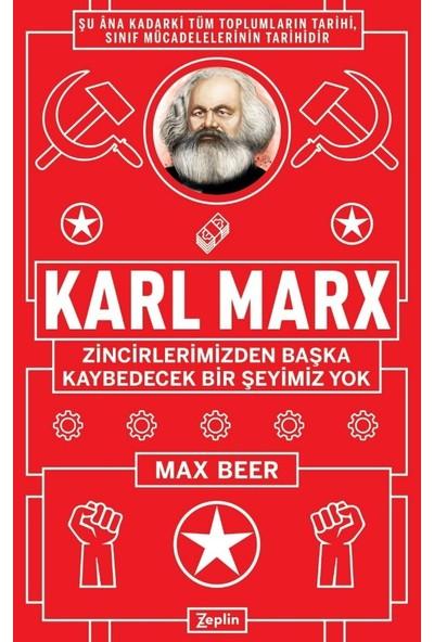 Karl Marx:Zincirlerimizden Başka Kaybedecek Bir Şeyimiz Yok - Max Beer