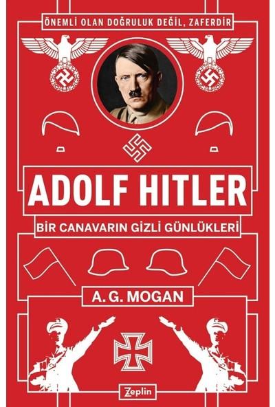 Adolf Hitler:Bir Canavarın Gizli Günlükleri - A.G. Mogan