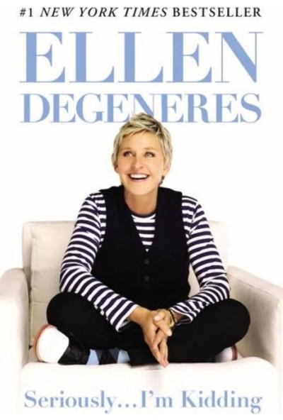 Seriously...ı'm Kidding - Ellen Degeneres