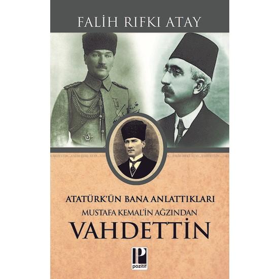 Atatürk'ün Bana Anlattıkları Mustafa Kemal'in Ağzından Vahdettin - Falih Rıfkı Atay