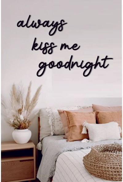 Birebir Gelsin Mdf Always Kiss Me Good Night Duvar Dekoru