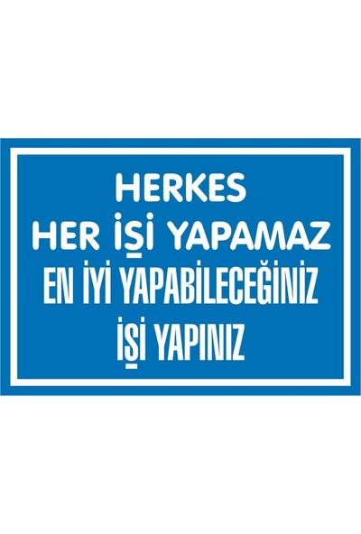 İzmir Serifgari Herkes Her İşi Yapamaz En İyi Yapabileceğiniz İşi Yapınız Sticker Uyarı Levhası 25 x 35 cm