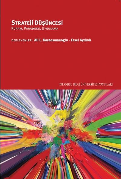Strateji Düşüncesi: Kuram, Paradoks, Uygulama - Ali L. Karaosmanoğlu - Ersel Aydınlı