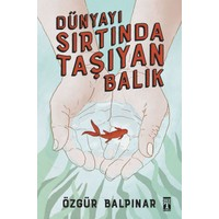 Dünyayı Sırtında Taşıyan Balık - Özgür Balpınar