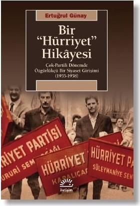 """Bir """"Hürriyet"""" Hikâyesi Çokpartili Dönemde Özgürlükçü Bir Siyaset Girişimi (19551958) - Ertuğrul Günay"""
