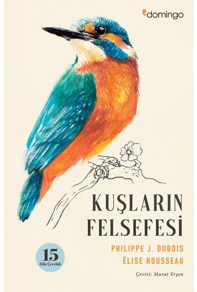 Kuşların Felsefesi - Philippe J. Dubois - Elise Rousseau