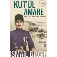 Kut'ül Amare Osmanlı'nın Son Zaferi - İsmail Bilgin