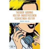 Theodor Adorno:Kültür Endüstrisinin Kıskacında Kültür