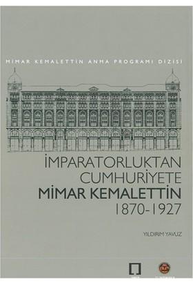 İmparatorluktan Cumhuriyete Mimar Kemalettin 1870 - 1927