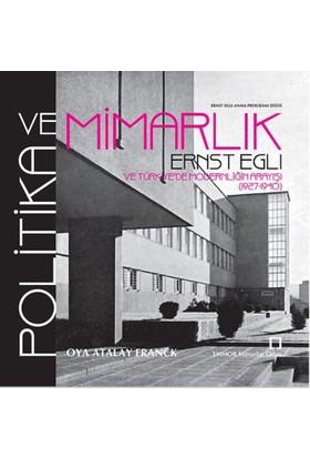 Politika Ve Mimarlık: Ernst Egli Ve Türkiye'de Modernliğin Arayışı (1927-1940)