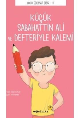 Küçük Sabahattin Ali Ve Defteriyle Kalemi:Çocuk Edebiyatı Dizisi 11 - Semih Öztürk