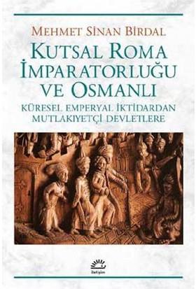 Kutsal Roma İmparatorluğu Ve Osmanlı Küresel Emperyal İktidardan Mutlakıyetçi Devletlere