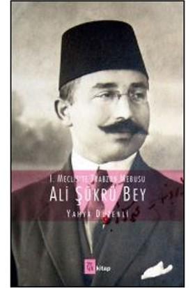 I. Mecliste Trabzon Mebusu : Ali Şükrü Bey