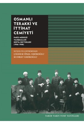 Osmanlı Terakki Ve İttihat CemiyetiParis Merkezi Yazışmaları Kopya Defterleri (1906-1908)