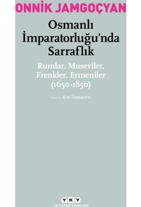 Osmanlı İmparatorluğu'Nda Sarraflık:Rumlar, Museviler, Frenkler, Ermeniler (1650-1850)