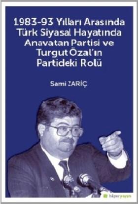 1983-93 Yılları Arasında Türk Siyasal Hayatında Anavatan Partisi Ve Turgut Özal In Partideki Rolü