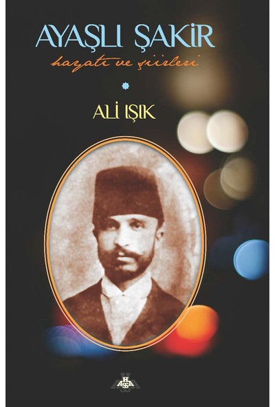 Ayaşlı Şakir Hayatı ve Şiirleri - Ali Işık