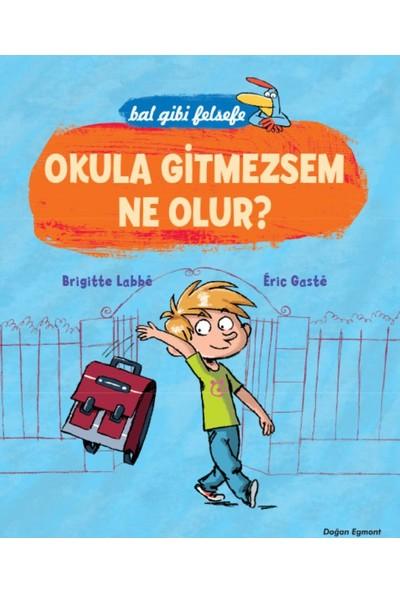 Bal Gibi Felsefe: Okula Gitmezsem Ne Olur?