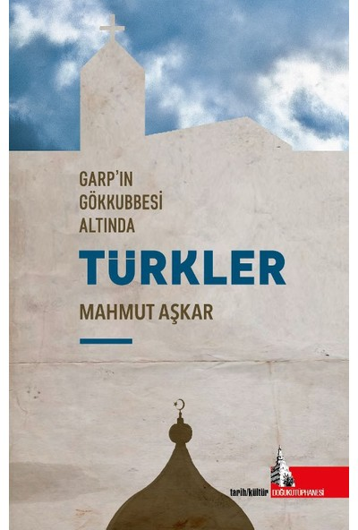 Garp'ın Gökkubbesi Altında Türkler