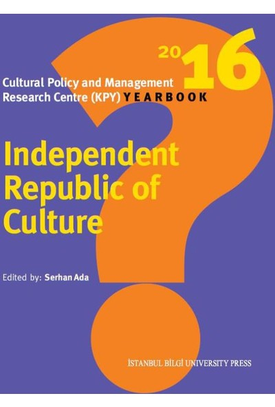 Independent Republic Of Culture - Cultural Policy And Management Research Centre (Kpy) Yearbook