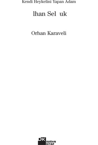 Kendi Heykelini Yapan Adam: İlhan Selçuk-Orhan Karaveli