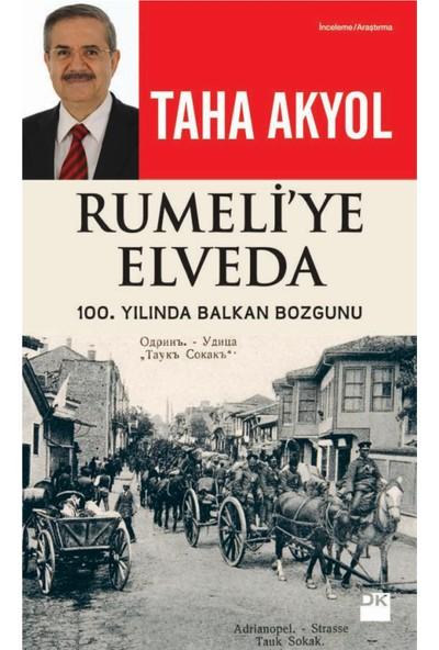 Rumeli'Ye Elveda: 100.Yılında-Taha Akyol
