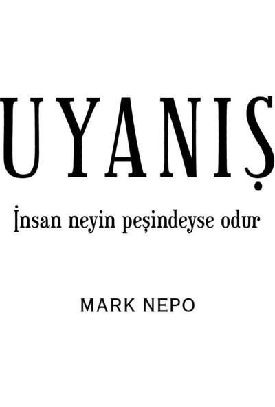 Uyanış - (İnsan Neyin Peşindeyse Odur)-Mark Nepo