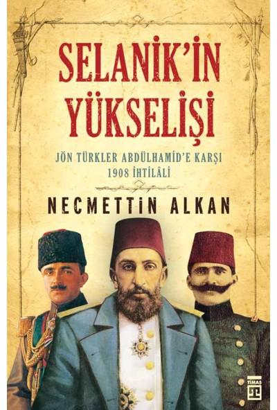 Selanik'İn Yükselişi Jön Türkler Andülhamide Karşı-Necmettin Alkan