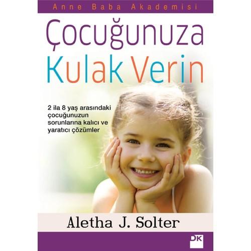 Çocuğunuza Kulak Verin - Aletha J. Solter