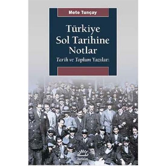 Türkiye Sol Tarihine Notlar Tarih Ve Toplum Yazıları