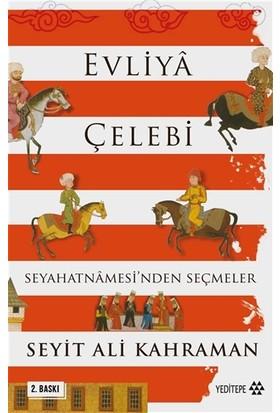 Evliya Çelebi Seyahatnamesinden Seçmeler - Seyid Ali Kahraman