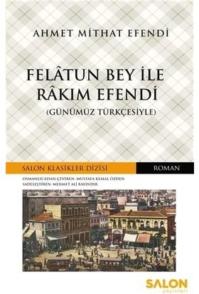Felatun Bey ile Rakım Efendi (Günümüz Türkçesiyle) - Ahmet Mithat Efendi