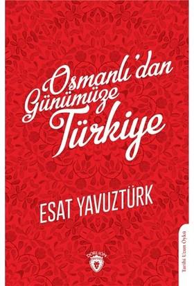 Osmanlı'dan Günümüze Türkiye - Esat Yavuztürk