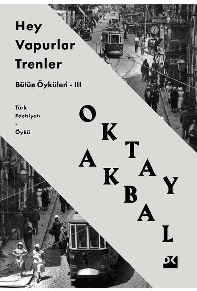 Hey Vapurlar Trenler - Bütün Öyküleri-III - Oktay Akbal