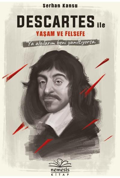 Descartes İle Yaşam Ve Felsefe - Serhan Kansu