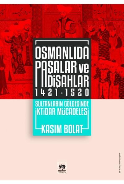 Osmanlıda Paşalar Ve Padişahlar 1421 - 1520 - Kasım Bolat
